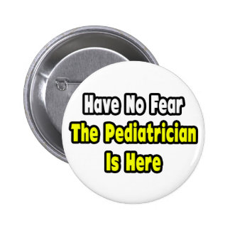 No Fear, The Pediatrician Is Here Button