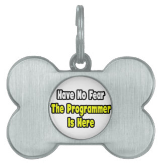 No Fear, The Programmer Is Here Pet Tags