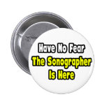 No Fear, The Sonographer Is Here Pinback Buttons