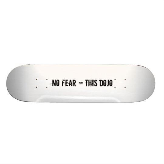no fear = this dojo deck