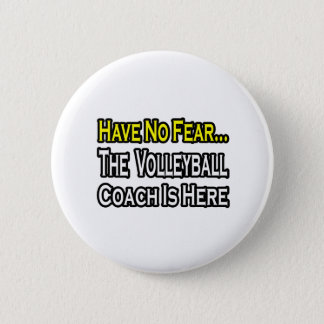 No Fear...Volleyball Coach Pinback Button