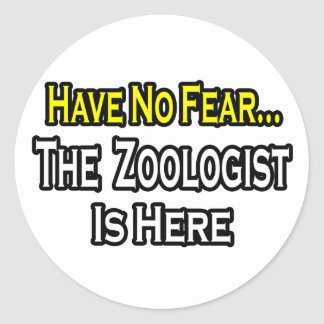 No Fear...Zoologist Is Here Classic Round Sticker
