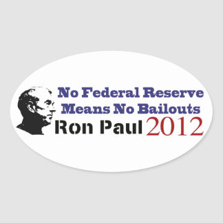 No Federal Reserve Means No More Bailouts Oval Sticker