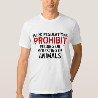 NO FEEDING OR MOLESTING ANIMALS T-Shirt