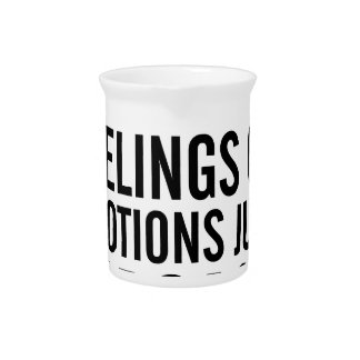 No Feelings or Emotions Beverage Pitcher