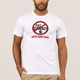 NO FIAT CURRENCY -VOTE RON PAUL T-Shirt
