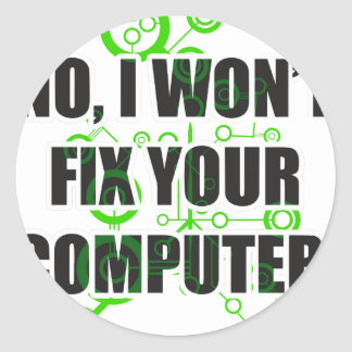 No Fixing Computers Classic Round Sticker