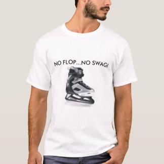 no flop, NO FLOP...NO SWAG! T-Shirt