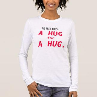 No Free Hugs - A Hug for a Hug Long-Sleeve T-shirt