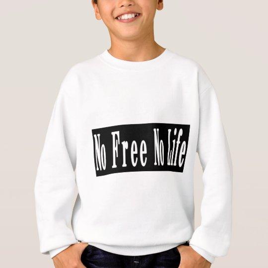 No Free No Life Sweatshirt