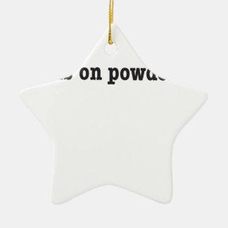 NO friends on more powder days Ceramic Ornament