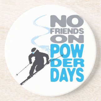 No Friends on Powder Days T-Shirt Sandstone Coaster