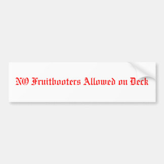 NO Fruitbooters Allowed on Deck Bumper Sticker