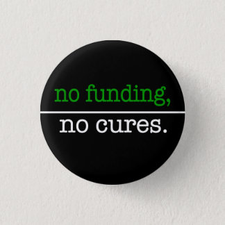 no funding, no cures button