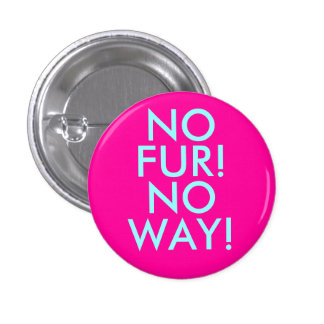 NO, FUR!, NO, WAY! PINBACK BUTTON
