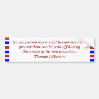 No generation has a right to contract debts gre... bumper sticker