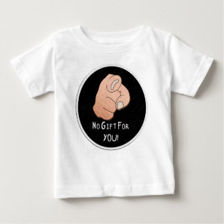 No Gift For You! Baby Clothes Baby T-Shirt