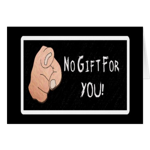 No Gift For You! Greeting Card