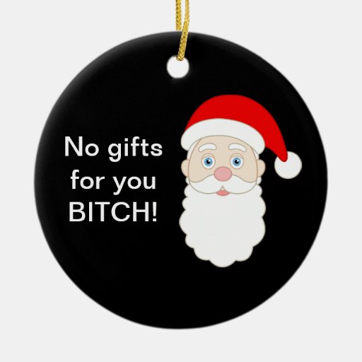 No Gifts for You Bitch Ornaments