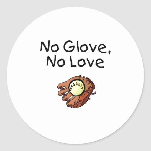 No Glove, No Love Classic Round Sticker