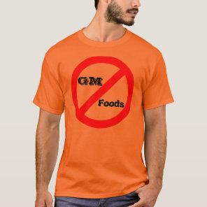 No GM -genetically modified foods shirte T-Shirt