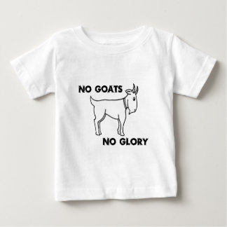 No Goats No Glory Baby T-Shirt