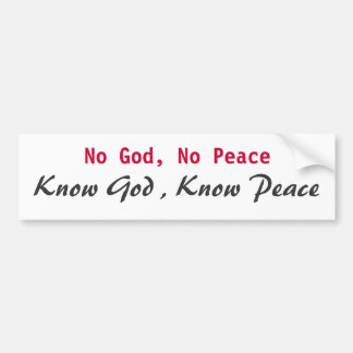 No God, No Peace, Know God , Know Peace Bumper Sticker