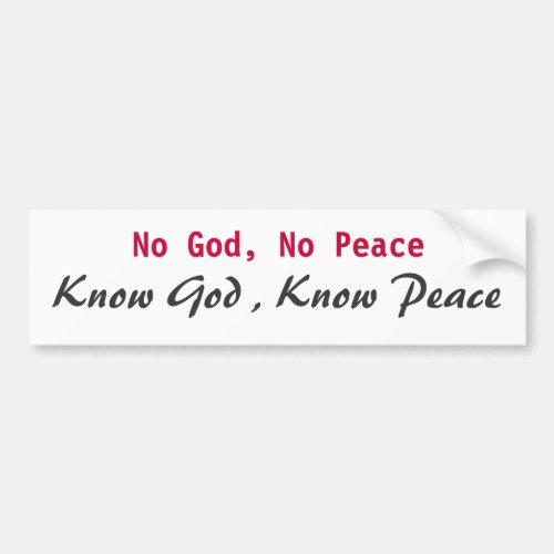 No God No Peace Know God  Know Peace Bumper Sticker