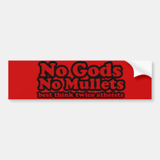 No Gods. No Mullets. Bumper Sticker