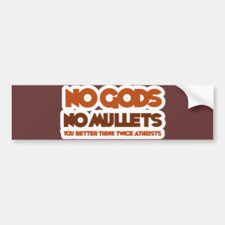 No Gods No Mullets You Better Think Twice Atheist Car Bumper Sticker