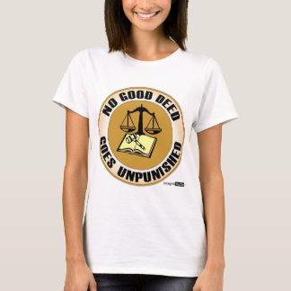 no good deed goes unpunished T-Shirt