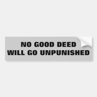 No Good Deed Will Go Unpunished Bumper Sticker