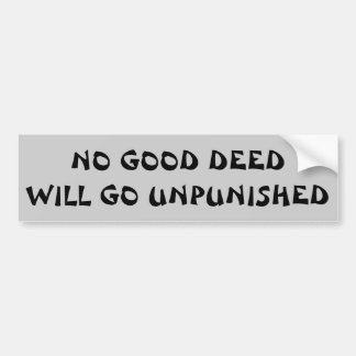 No Good Deed Will Go Unpunished Fortune Cookie Bumper Sticker