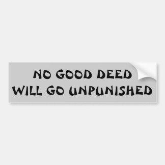 No Good Deed Will Go Unpunished Fortune Cookie Car Bumper Sticker