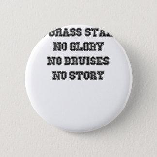 No Grass Stains, No Glory, No Bruises, No Story Pinback Button