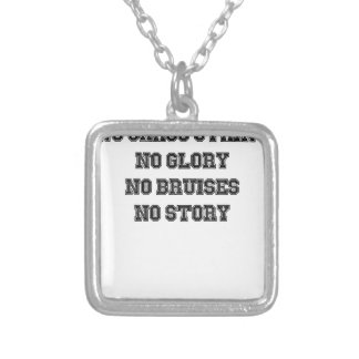 No Grass Stains, No Glory, No Bruises, No Story Silver Plated Necklace