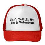 ¡No grite en mí! ¡Soy un voluntario! Gorra