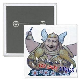 No ha terminado hasta la señora gorda Sings Button Pin Cuadrada 5 Cm