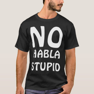 NO HABLA STUPID T-SHIRT