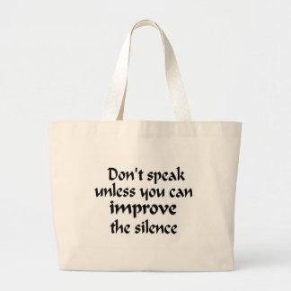 No hable a menos que usted pueda mejorar el silenc bolsa tela grande