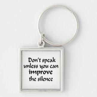 No hable a menos que usted pueda mejorar el silenc llavero cuadrado plateado