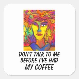 No hable conmigo antes de que haya tenido mi café colcomanias cuadradas personalizadas
