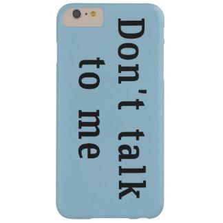 """""""No hable conmigo"""" el caso más del iPhone 6 Funda Para iPhone 6 Plus Barely There"""
