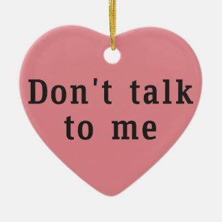"""""""No hable conmigo"""" el ornamento en forma de Adorno Navideño De Cerámica En Forma De Corazón"""