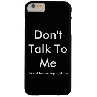 """""""No hable conmigo"""" la cubierta caprichosa Funda De iPhone 6 Plus Barely There"""