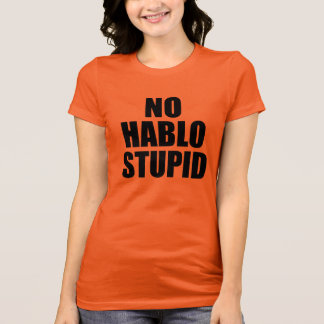NO HABLO STUPID ESTUPIDO T-Shirt