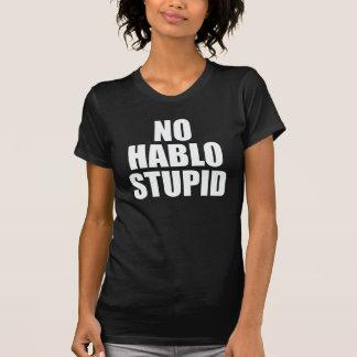 NO HABLO STUPID ESTUPIDO T-Shirt