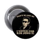 No hace Blam yo, yo votó por el botón de Kim Jong  Pins
