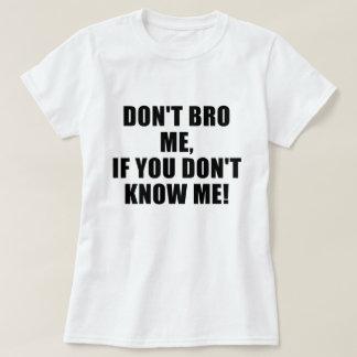 No hace Bro yo si usted no me conoce Playera