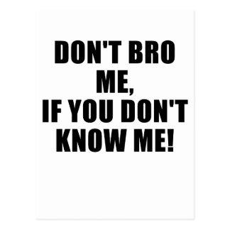 No hace Bro yo si usted no me conoce Postales